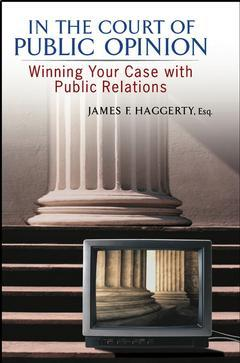 Couverture de l'ouvrage In the court of public opinion : winning your case with public relations