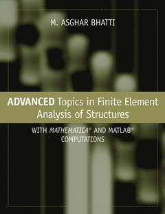 Couverture de l'ouvrage Advanced topics in finite element analysis of structures with mathematica & MATLAB computations