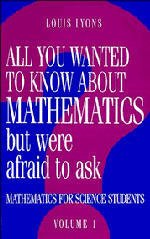 Couverture de l'ouvrage All you wanted to know about mathematics but were afraid to ask (Maths applied to science vol.1) bound