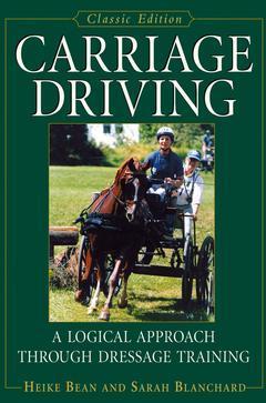 Couverture de l'ouvrage Carriage driving : a logical approach through dressage training -- classic ed
