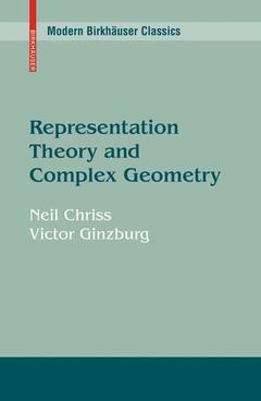 Couverture de l'ouvrage Representation theory and complex geometry (series: modern birkhäuser classics)