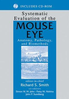 Couverture de l'ouvrage Systematic evaluation of the mouse eye : anatomy, pathology, and biomethods