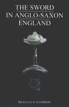 Cover of the book The Sword in Anglo-Saxon England: Its Archaeology and Literature (New Ed.)