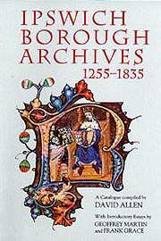 Cover of the book Ipswich Borough Archives, 1255-1835: A Catalogue (Suffolk Records Society Series) (v.43)