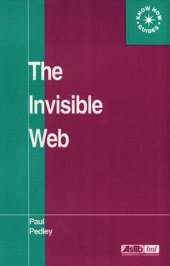 Couverture de l'ouvrage The invisible web: searching the hidden part of the internet