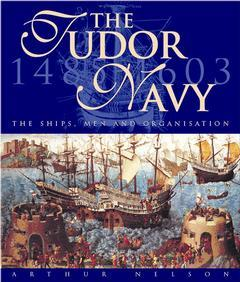 Cover of the book The Tudor Navy: The Ships, Men and Organisation, 1485-1603