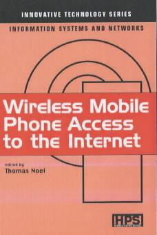 Couverture de l'ouvrage Wireless Mobile Phone Access to the Internet (Innovative Technology Series, Information Systems and Networks)