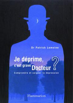 Couverture de l'ouvrage Je déprime, c'est grave docteur ? Comprendre et soigner la dépression