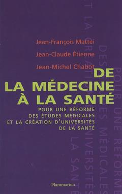 Couverture de l'ouvrage De la médecine à la santé pour une réforme des études médicales et la création d'universités de santé