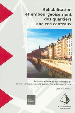 Couverture de l'ouvrage Réhabilitation et embourgeoisement des quartiers anciens centraux