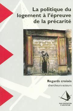 Couverture de l'ouvrage La politique du logement à l'épreuve de la précarité : regards croisés, chercheurs-acteurs