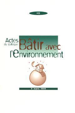 Couverture de l'ouvrage Actes du Colloque Bâtir avec l'environnement : 9 Mars 1999
