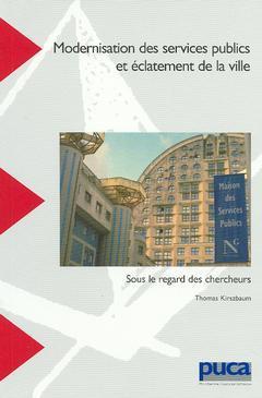 Couverture de l'ouvrage Modernisation des services publics et éclatement de la ville sous le regard des chercheurs