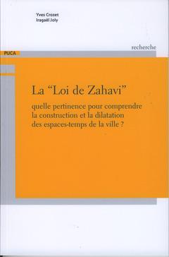 Couverture de l'ouvrage La Loi de Zahavi . Quelle pertinence pour comprendre la construction et la dilatation des espaces-temps de la ville ?