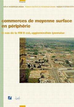 Couverture de l'ouvrage Commerces de moyenne surface en périphérie : le cas de la RN 6 est, agglomération lyonnaise