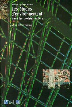 Couverture de l'ouvrage Les études d'environnement dans les projets routiers : guide méthodologique (Projets routiers urbains)