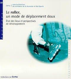 Couverture de l'ouvrage Le roller, un mode de déplacement doux: Etat des lieux et perspectives de développement (Dossier CERTU N° 118)