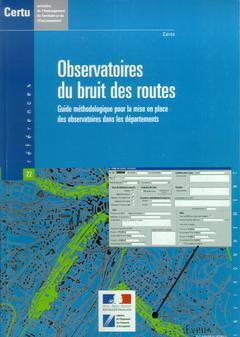 Couverture de l'ouvrage Observatoires du bruit des routes : guide méthodologique pour la mise en place des observatoires dans les départements