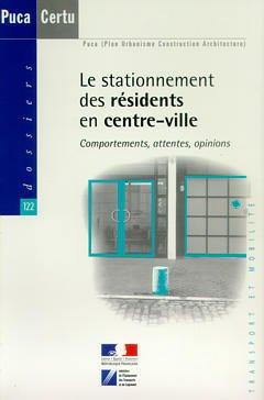 Couverture de l'ouvrage Le stationnement des résidents en centre-ville : comportements, attentes, opinions (PUCA Transport et mobilité Coll.CERTU Dossiers n°122)