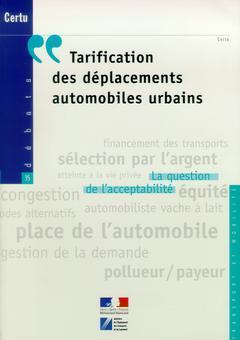 Couverture de l'ouvrage Tarification des déplacements automobiles urbains : la question de l'acceptabilité (Coll. Certu, débats N° 35)