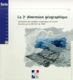 Couverture de l'ouvrage La 3° dimension géographique : utilisation des modèles numériques de terrain illustrée par la BD Alti de l'IGN (Dossiers CERTU n°124)