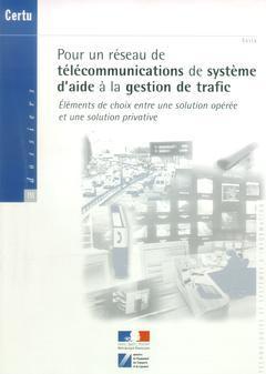 Couverture de l'ouvrage Pour un réseau de télécommunications de système d'aide à la gestion de trafic : éléments de choix entre une solution opérée ... (Dossiers CERTU n°131)