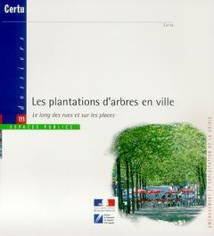 Couverture de l'ouvrage Les plantations d'arbres en ville, le long des rues et sur les places (Aménagement et exploitation de la voirie, Dossiers N°133)