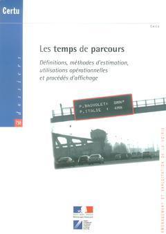 Couverture de l'ouvrage Les temps de parcours : définitions, méthodes d'estimation, utilisations opérationnelles et procédés d'affichage (Dossiers CERTU N° 138)