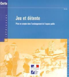 Couverture de l'ouvrage Jeu et détente : prise en compte dans l'aménagement de l'espace public (Références N° 28, aménagement et urbanisme)