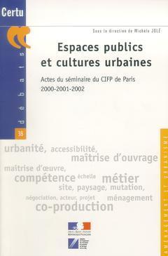 Couverture de l'ouvrage Espaces publics et cultures urbaines : actes du séminaire du CIFP de Paris 2000-2001-2002 (Aménagement et urbanisme Débats CERTU N° 38)