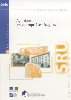 Couverture de l'ouvrage Agir dans les copropriétés fragiles (Loi solidarité et renouvellement urbain Dossiers CERTU N° 142)