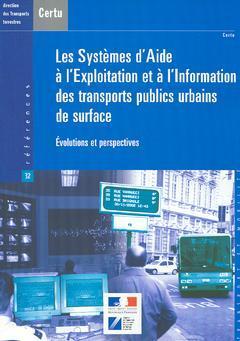 Couverture de l'ouvrage Les systèmes d'aide à l'exploitation et à l'information des transports publics urbains de surface : évolutions et perspectives (Coll.CERTU Références N° 32)