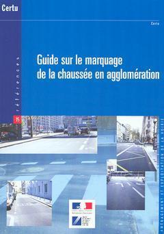 Couverture de l'ouvrage Guide sur le marquage de la chaussée en agglomération (Références CERTU N° 35 Aménagement et exploitation de la voirie, Ed. 2004)