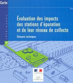 Couverture de l'ouvrage Evaluation des impacts des stations d'épuration et de leur réseau de collecte : éléments techniques (Références CERTU N° 40)