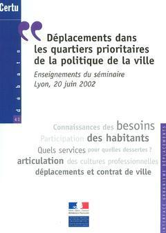 Couverture de l'ouvrage Déplacements dans les quartiers prioritaires de la politique de la ville : enseignements du Séminaire Lyon, 20/06/ 2002 (Débats CERTU 40)