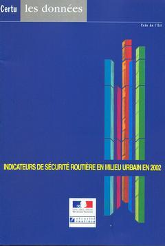 Couverture de l'ouvrage Indicateurs de sécurité routière en milieu urbain en 2002 (CERTU Les données avec CD-ROM)