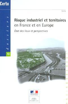Couverture de l'ouvrage Risque industriel et territoires en France et en Europe : état des lieux et perspectives (Dossiers CERTU 151 Environnement)
