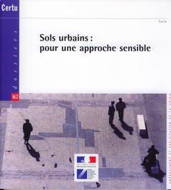 Couverture de l'ouvrage Sols urbains : pour une approche sensible (Dossiers CERTU 162) (Aménagement et exploitation de la voirie)