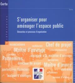 Couverture de l'ouvrage S'organiser pour aménager l'espace public : démarches et processus d'organisation (Réferences CERTU N° 49, Aménagement et urbanisme)