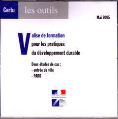 Couverture de l'ouvrage Valise de formation pour les pratiques du développement durable. Deux études de cas : entrée de ville - PADD (CD-Rom)