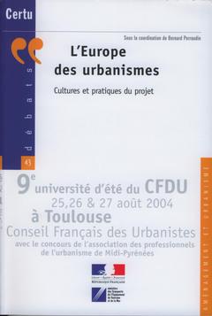 Couverture de l'ouvrage L'Europe des urbanismes, cultures et pratiques du projet : 9° université d'été du CFDU 25, 26 et 27 août 2004 à Toulouse (Débats CERTU N° 43)