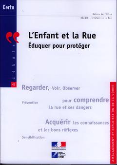 Couverture de l'ouvrage L'enfant et la rue. Éduquer pour protéger (Débats CERTU N° 45 / Aménagement et exploitation de la voirie)