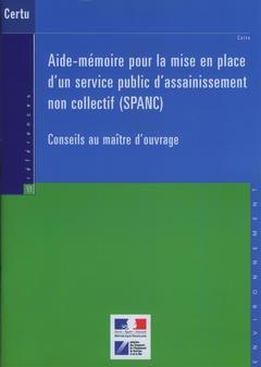 Couverture de l'ouvrage Aide-mémoire pour la mise en place d'un service public d'assainissement non collectif (SPANC)... (Références N° 53 Environnement)