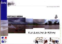 Couverture de l'ouvrage Les desseins du Mékong (Paysage urbain, Environnement, avec CD-ROM)