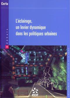 Couverture de l'ouvrage L'éclairage, un levier dynamique dans les politiques urbaines (Débats CERTU N° 48)
