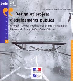 Couverture de l'ouvrage Design et projets d'équipements publics Colloque-atelier international et interdisciplinaire. Biennale du Design 2004 Saint-Etienne