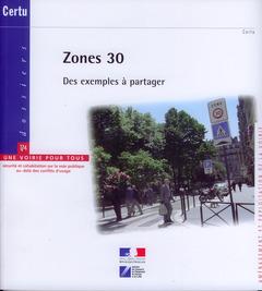Couverture de l'ouvrage Zones 30 : des exemples à partager + Les zones de circulation particulières en milieu urbain (Dossier Certu N° 174,avec compléments réglementaires 2008)