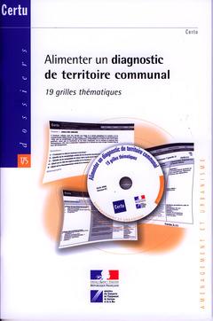 Couverture de l'ouvrage Alimenter un diagnostic de territoire communal. 19 grilles thématiques (Dossiers CERTU N° 175, aménagement et urbanisme, avec CD-ROM)