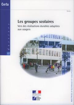 Couverture de l'ouvrage Les groupes scolaires. Vers des réalisations durables adaptées aux usagers (Dossiers CERTU N° 177, maîtrise d'ouvrage et équipements publics)