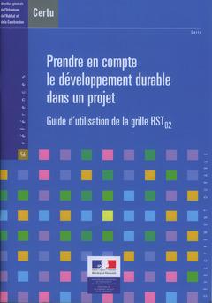 Couverture de l'ouvrage Prendre en compte le développement durable dans un projet. Guide d'utilisation de la grille RSTO2 (Références CERTU N° 56)